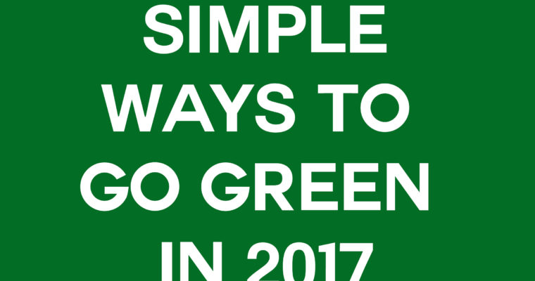 Go GREEN in 2017: Five easy ways to make an impact